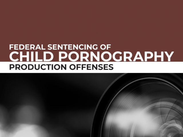 Federal Sentencing of Child Pornography: Production Offenses